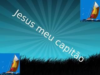 Jesus meu capitão.pptx