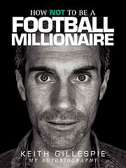 How NOT to be a Football Millionaire - Keith Gillespie My Autobiography - Keith Gillespie.epub