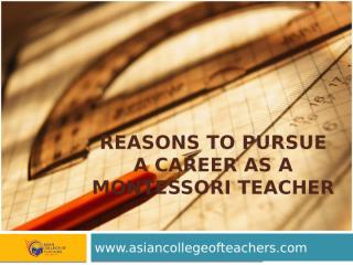 Reasons to Pursue a Career as a Montessori.pptx