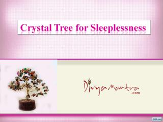 Feng Shui Crystal Tree for Sleeplessness .ppt