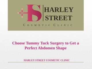 Choose Tummy Tuck Surgery to Get a Perfect Abdomen Shape.pptx